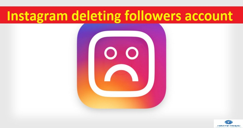 Instagram deleting followers account