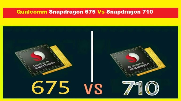 Snapdragon 675 Vs Snapdragon 710