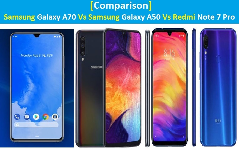 Samsung Galaxy A70 Vs Samsung Galaxy A50 Vs Redmi Note 7 Pro