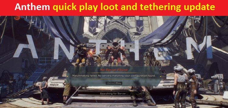 Anthem quick play loot and tethering update