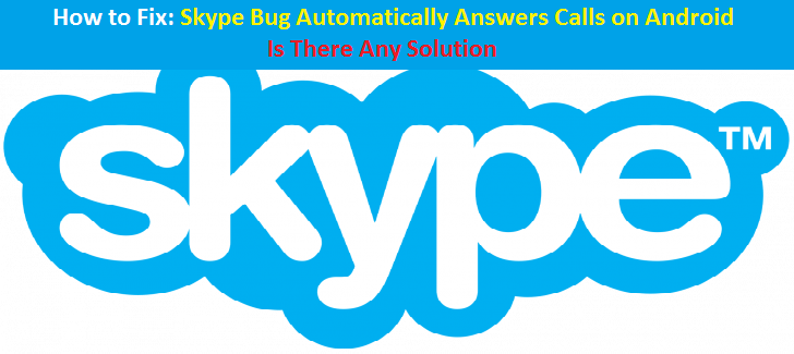 Skype bug automatically answers calls on Android