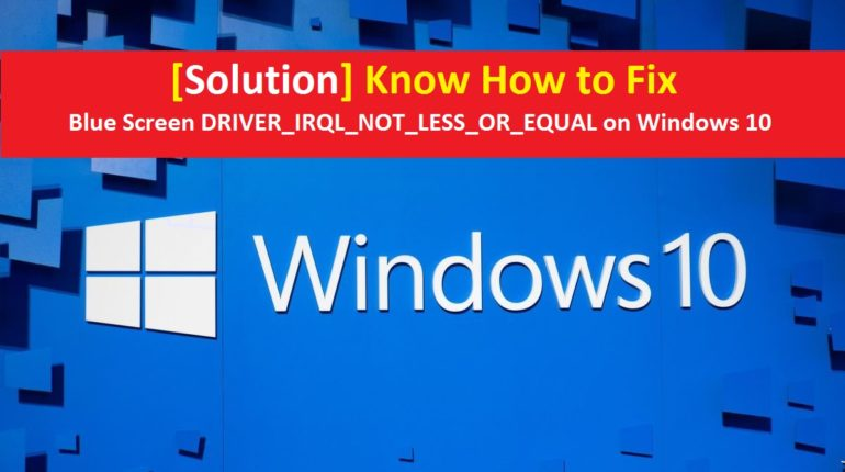 Fix Blue Screen DRIVER_IRQL_NOT_LESS_OR_EQUAL on Windows 10
